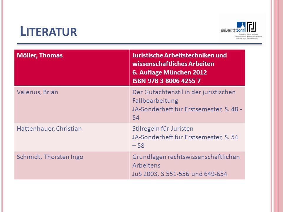 L ITERATUR Möller, ThomasJuristische Arbeitstechniken und wissenschaftliches Arbeiten 6. Auflage München 2012 ISBN 978 3 8006 4255 7 Valerius, BrianDe