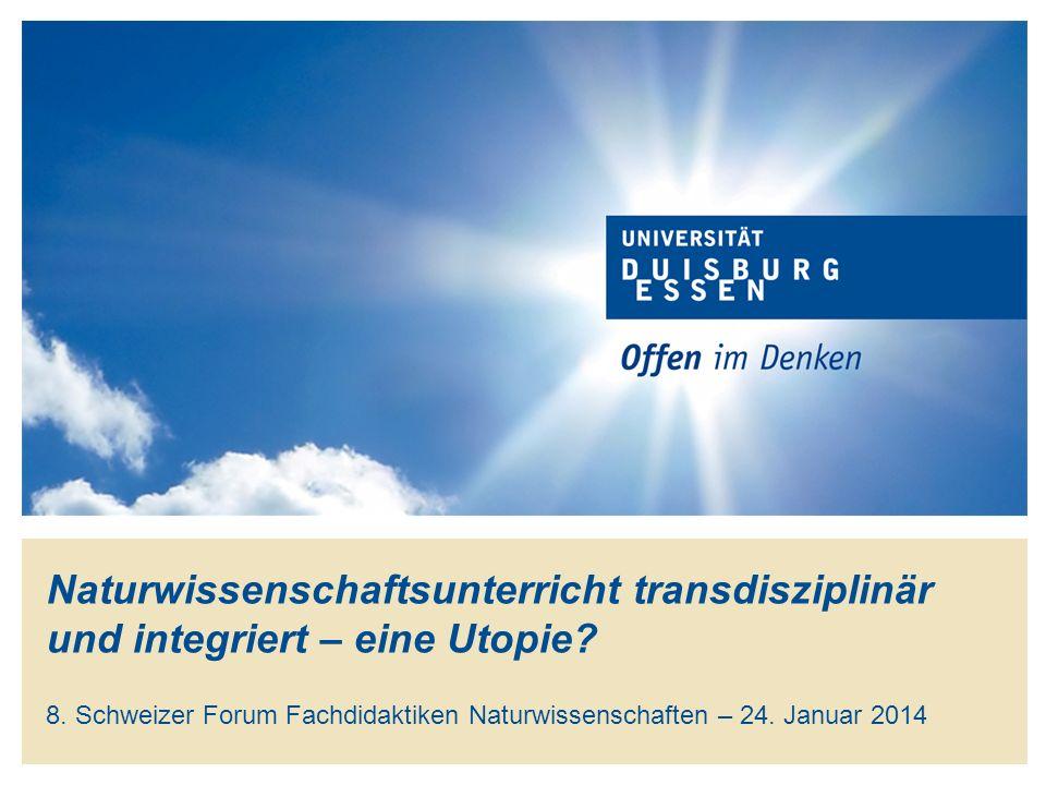 Naturwissenschaftsunterricht transdisziplinär und integriert – eine Utopie? 8. Schweizer Forum Fachdidaktiken Naturwissenschaften – 24. Januar 2014