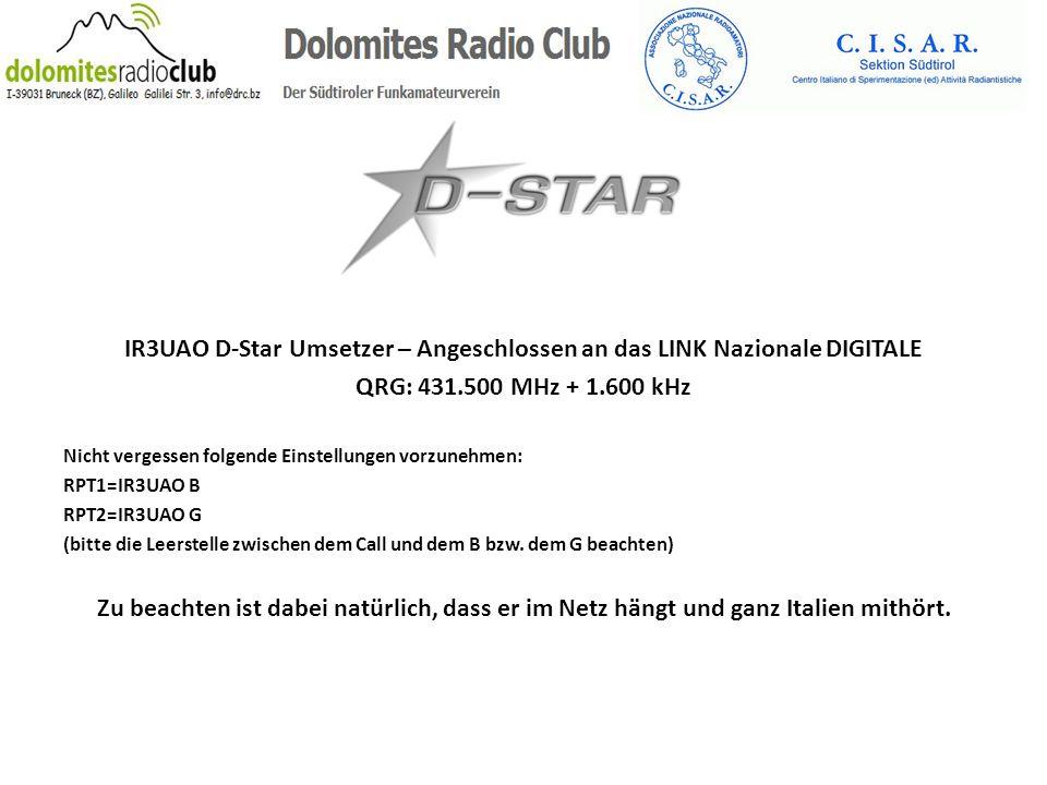 IR3UAO D-Star Umsetzer – Angeschlossen an das LINK Nazionale DIGITALE QRG: 431.500 MHz + 1.600 kHz Nicht vergessen folgende Einstellungen vorzunehmen: