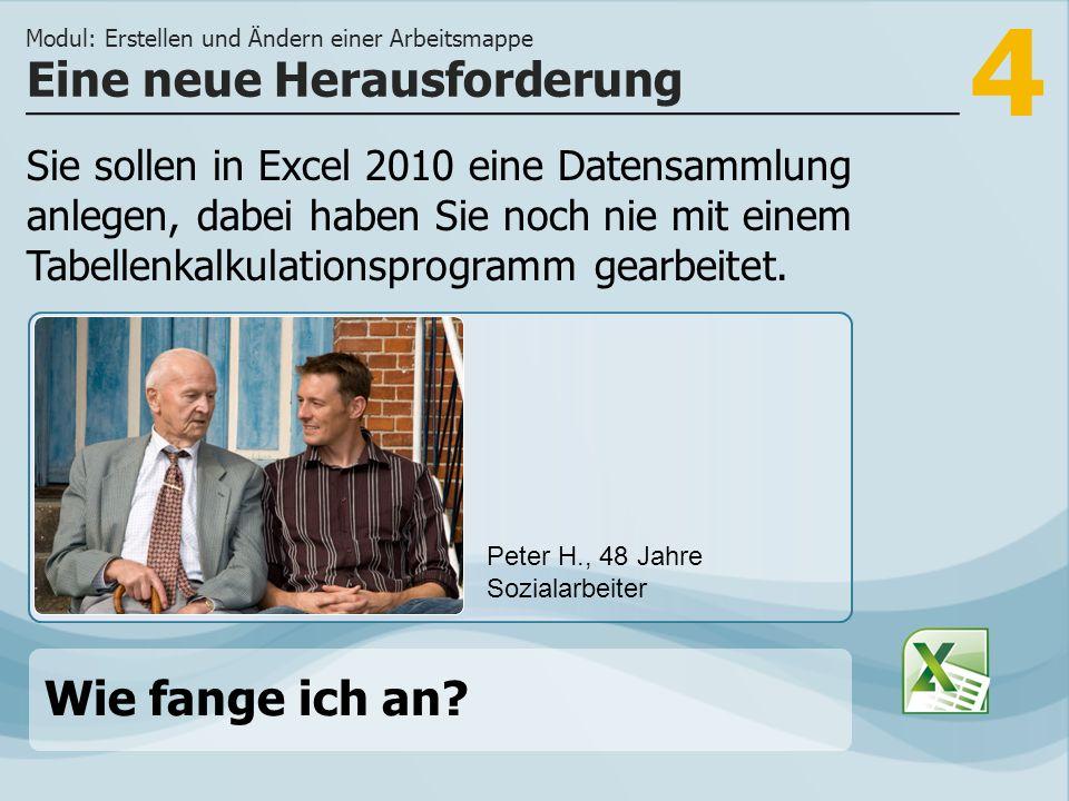 4 Sie sollen in Excel 2010 eine Datensammlung anlegen, dabei haben Sie noch nie mit einem Tabellenkalkulationsprogramm gearbeitet.