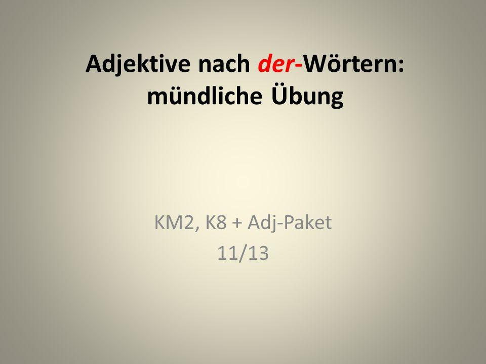 Adjektive nach der-Wӧrtern: mündliche Übung KM2, K8 + Adj-Paket 11/13