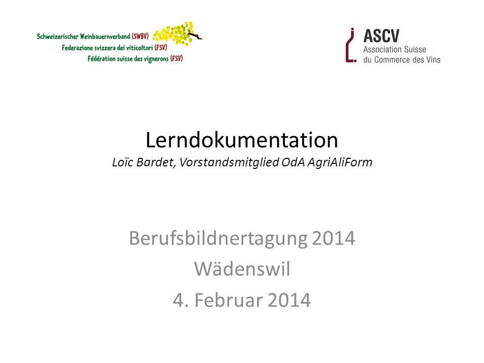 Lerndokumentation Loïc Bardet, Vorstandsmitglied OdA AgriAliForm Berufsbildnertagung 2014 Wädenswil 4.