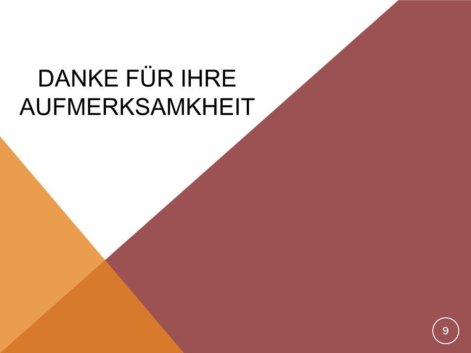 DANKE FÜR IHRE AUFMERKSAMKHEIT 9