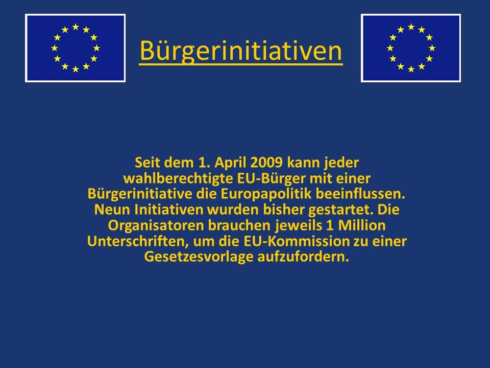 Bürgerinitiativen Seit dem 1. April 2009 kann jeder wahlberechtigte EU-Bürger mit einer Bürgerinitiative die Europapolitik beeinflussen. Neun Initiati
