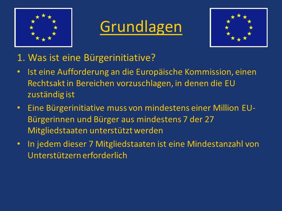 Grundlagen 1. Was ist eine Bürgerinitiative? Ist eine Aufforderung an die Europäische Kommission, einen Rechtsakt in Bereichen vorzuschlagen, in denen