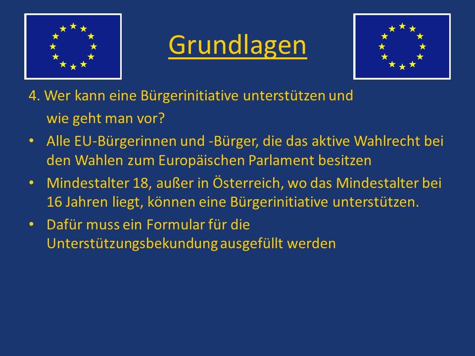 Grundlagen 4. Wer kann eine Bürgerinitiative unterstützen und wie geht man vor? Alle EU-Bürgerinnen und -Bürger, die das aktive Wahlrecht bei den Wahl