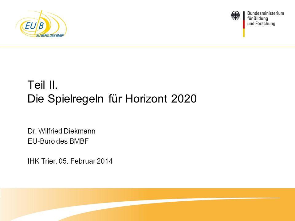 W. Diekmann, IHK Trier, 05.02.2014 8. Januar 2014 Dr. Wilfried Diekmann EU-Büro des BMBF IHK Trier, 05. Februar 2014 Teil II. Die Spielregeln für Hori