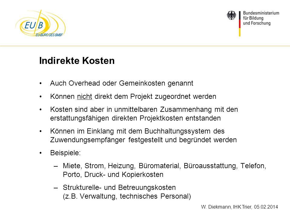 W. Diekmann, IHK Trier, 05.02.2014 Indirekte Kosten Auch Overhead oder Gemeinkosten genannt Können nicht direkt dem Projekt zugeordnet werden Kosten s