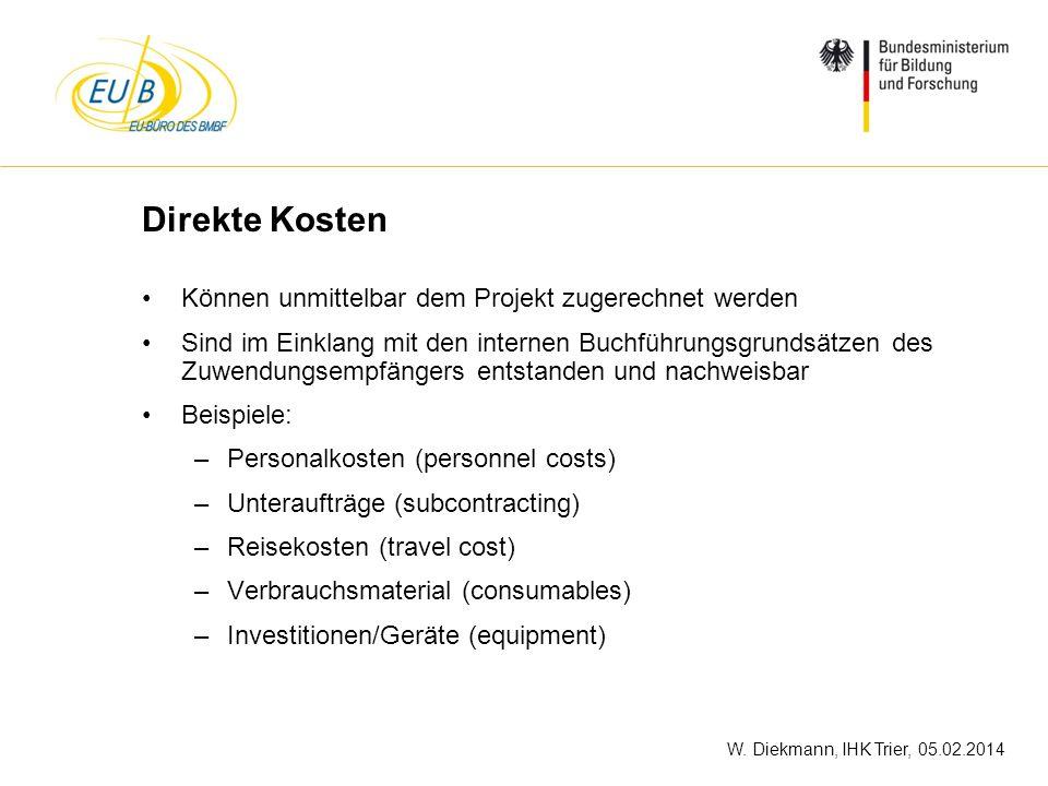W. Diekmann, IHK Trier, 05.02.2014 Direkte Kosten Können unmittelbar dem Projekt zugerechnet werden Sind im Einklang mit den internen Buchführungsgrun