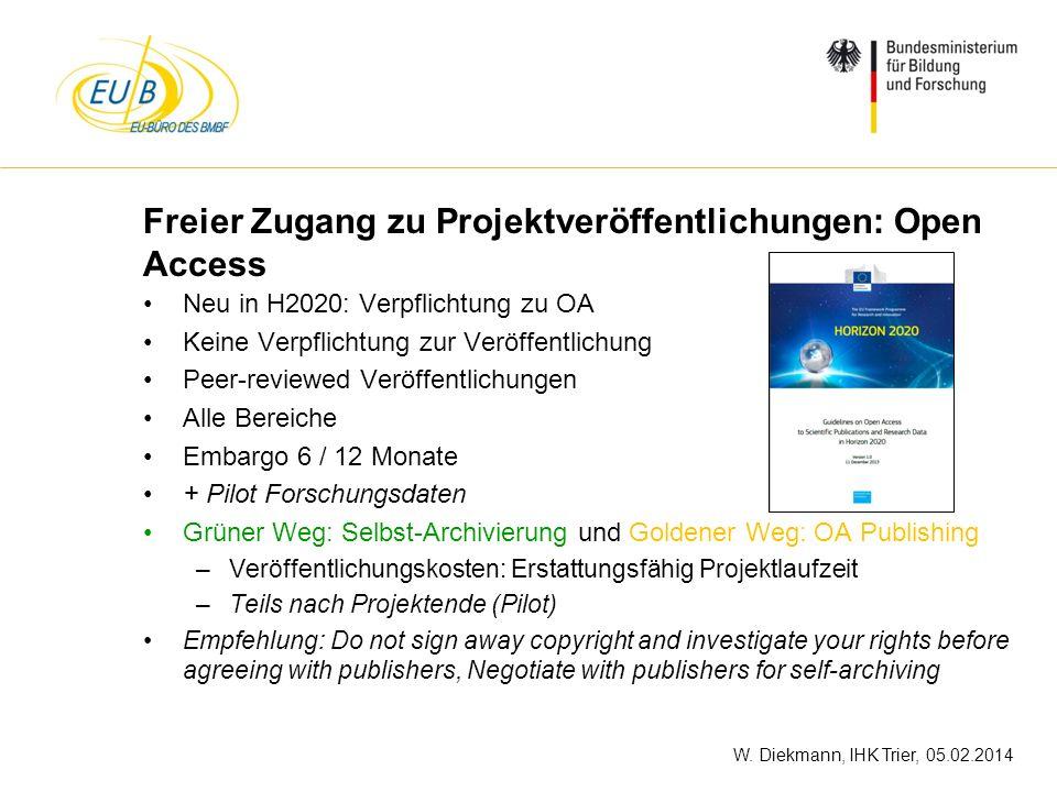 W. Diekmann, IHK Trier, 05.02.2014 Freier Zugang zu Projektveröffentlichungen: Open Access Neu in H2020: Verpflichtung zu OA Keine Verpflichtung zur V