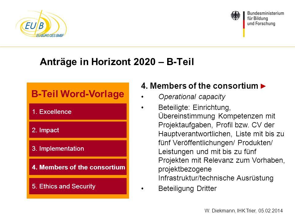 W. Diekmann, IHK Trier, 05.02.2014 Anträge in Horizont 2020 – B-Teil 4. Members of the consortium Operational capacity Beteiligte: Einrichtung, Überei