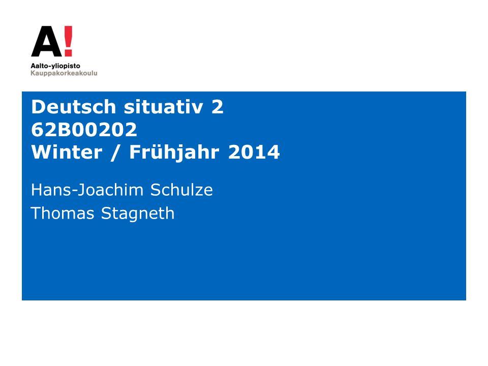 Deutsch situativ 2 62B00202 Winter / Frühjahr 2014 Hans-Joachim Schulze Thomas Stagneth