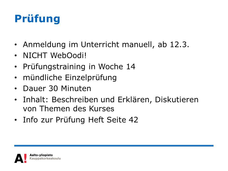 Prüfung Anmeldung im Unterricht manuell, ab 12.3. NICHT WebOodi! Prüfungstraining in Woche 14 mündliche Einzelprüfung Dauer 30 Minuten Inhalt: Beschre