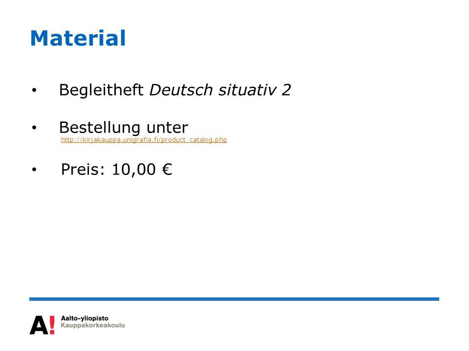 Material Begleitheft Deutsch situativ 2 Bestellung unter http://kirjakauppa.unigrafia.fi/product_catalog.php Preis: 10,00