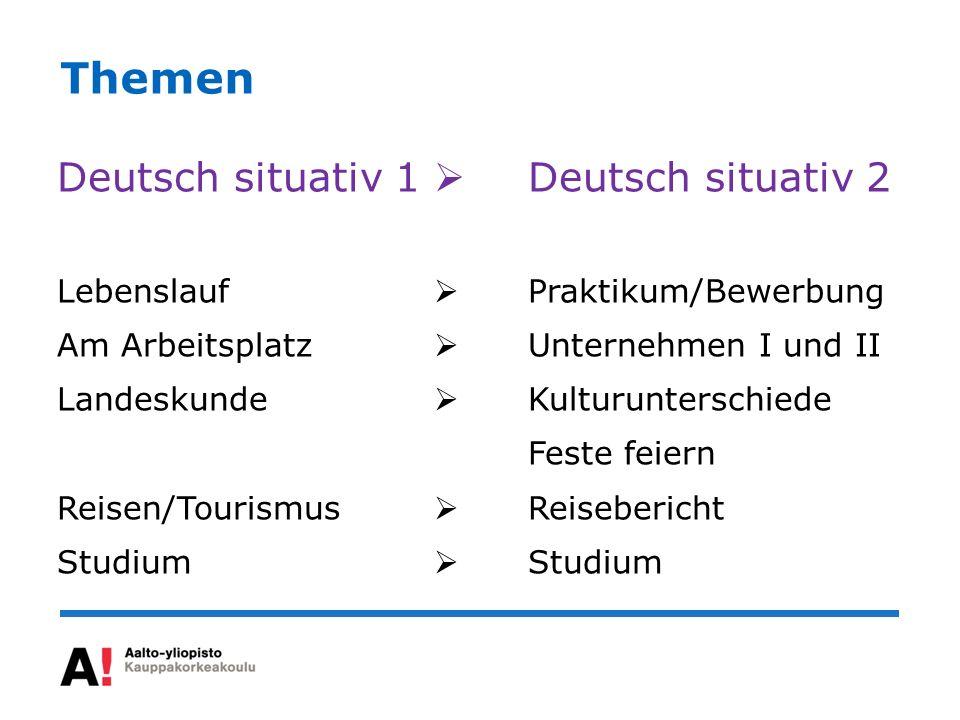 Themen Deutsch situativ 1 Deutsch situativ 2 Lebenslauf Praktikum/Bewerbung Am Arbeitsplatz Unternehmen I und II Landeskunde Kulturunterschiede Feste