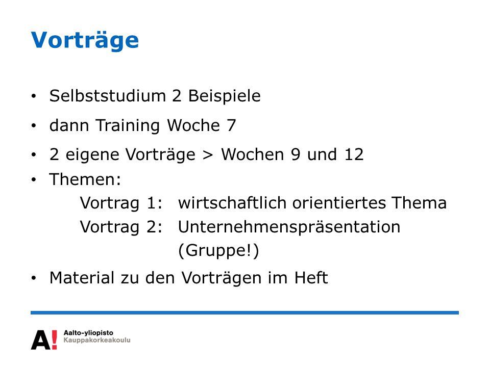 Vorträge Selbststudium 2 Beispiele dann Training Woche 7 2 eigene Vorträge > Wochen 9 und 12 Themen: Vortrag 1:wirtschaftlich orientiertes Thema Vortr