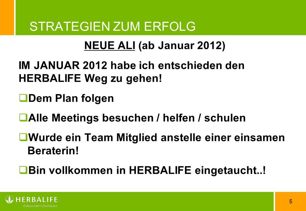 5 STRATEGIEN ZUM ERFOLG NEUE ALI (ab Januar 2012) IM JANUAR 2012 habe ich entschieden den HERBALIFE Weg zu gehen.