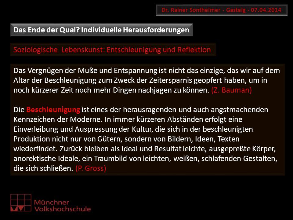 Soziologische Lebenskunst: Entschleunigung und Reflektion Dr. Rainer Sontheimer - Gasteig - 07.04.2014 Das Vergnügen der Muße und Entspannung ist nich