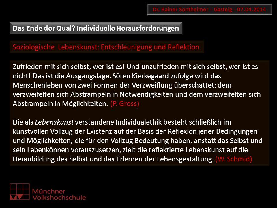 Soziologische Lebenskunst: Entschleunigung und Reflektion Dr. Rainer Sontheimer - Gasteig - 07.04.2014 Zufrieden mit sich selbst, wer ist es! Und unzu