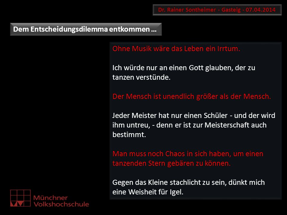 Dr. Rainer Sontheimer - Gasteig - 07.04.2014 Dem Entscheidungsdilemma entkommen … Ohne Musik wäre das Leben ein Irrtum. Ich würde nur an einen Gott gl
