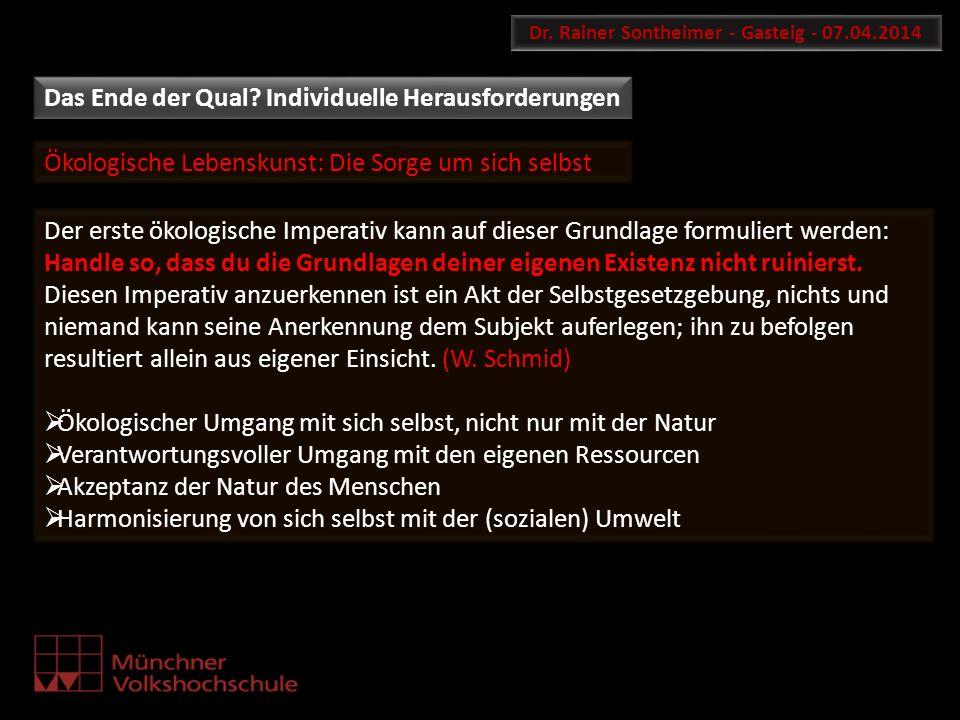 Ökologische Lebenskunst: Die Sorge um sich selbst Dr. Rainer Sontheimer - Gasteig - 07.04.2014 Der erste ökologische Imperativ kann auf dieser Grundla
