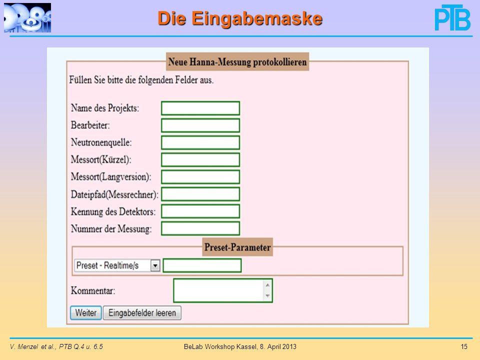 Die Eingabemaske V. Menzel et al., PTB Q.4 u. 6.515 BeLab Workshop Kassel, 8. April 2013