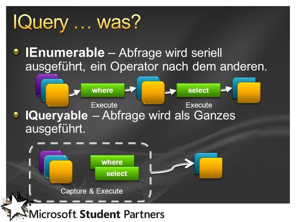 IEnumerable – Abfrage wird seriell ausgeführt, ein Operator nach dem anderen. IQueryable – Abfrage wird als Ganzes ausgeführt. Execute where select wh