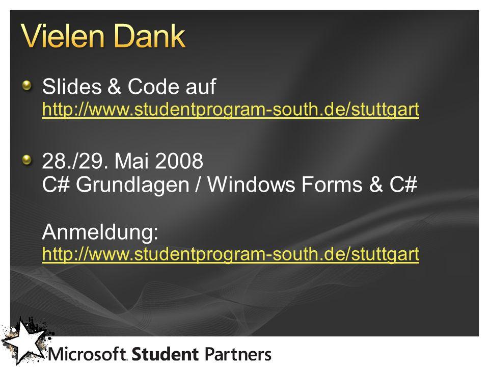 Slides & Code auf http://www.studentprogram-south.de/stuttgart http://www.studentprogram-south.de/stuttgart 28./29. Mai 2008 C# Grundlagen / Windows F
