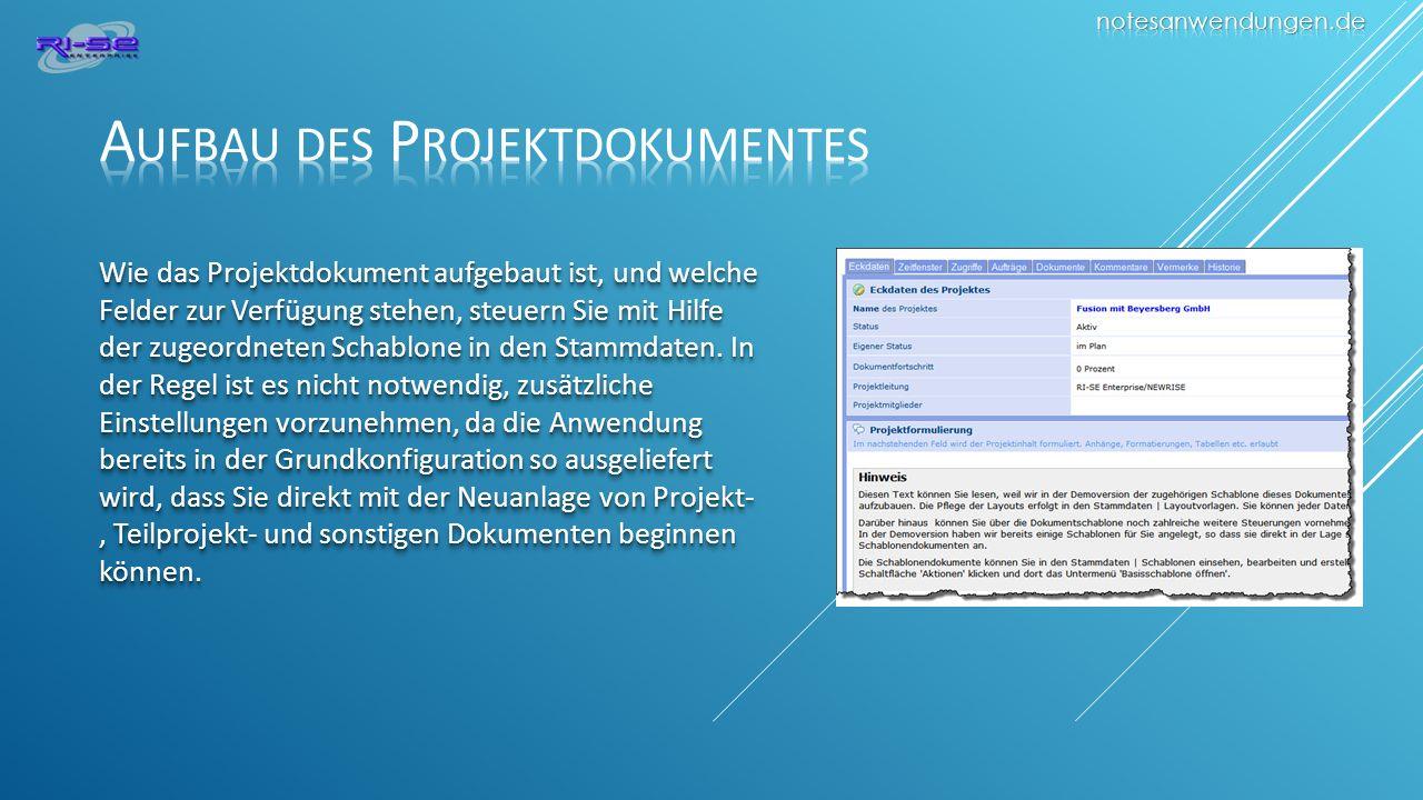 Wie das Projektdokument aufgebaut ist, und welche Felder zur Verfügung stehen, steuern Sie mit Hilfe der zugeordneten Schablone in den Stammdaten.