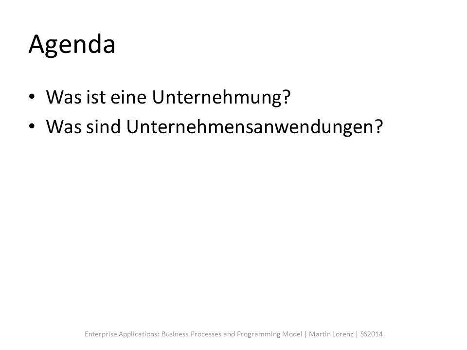 Agenda Was ist eine Unternehmung? Was sind Unternehmensanwendungen? Enterprise Applications: Business Processes and Programming Model | Martin Lorenz