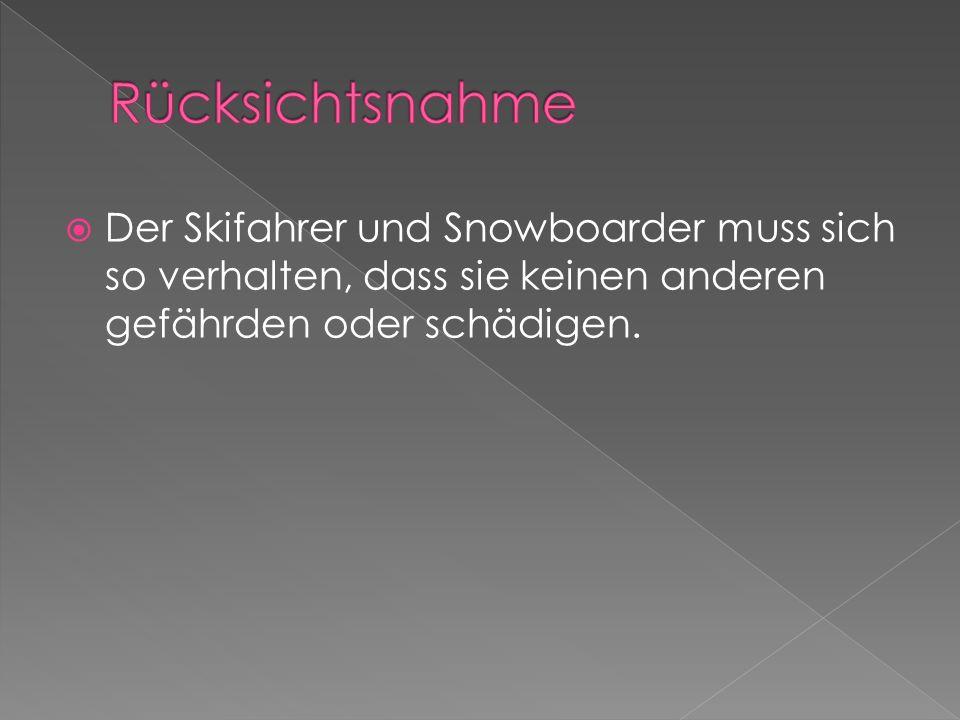 Der Skifahrer und Snowboarder muss sich so verhalten, dass sie keinen anderen gefährden oder schädigen.