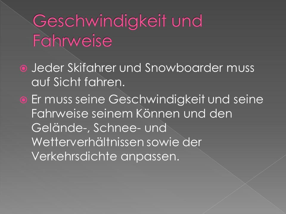 Der Skifahrer oder Snowboarder, der von hinten kommt, muss seine Fahrspur so wählen, dass er die vor ihm fahrenden Skifahrer und Snowboarder nicht gefährdet.