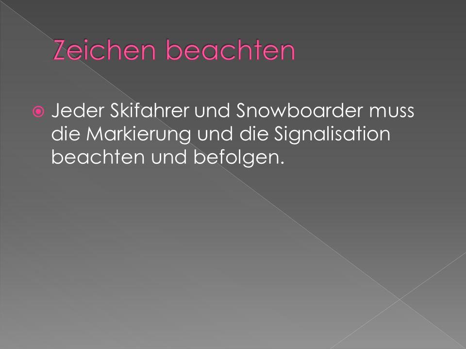 Jeder Skifahrer und Snowboarder muss die Markierung und die Signalisation beachten und befolgen.