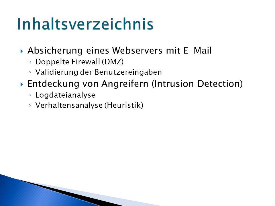 Absicherung eines Webservers mit E-Mail Doppelte Firewall (DMZ) Validierung der Benutzereingaben Entdeckung von Angreifern (Intrusion Detection) Logda