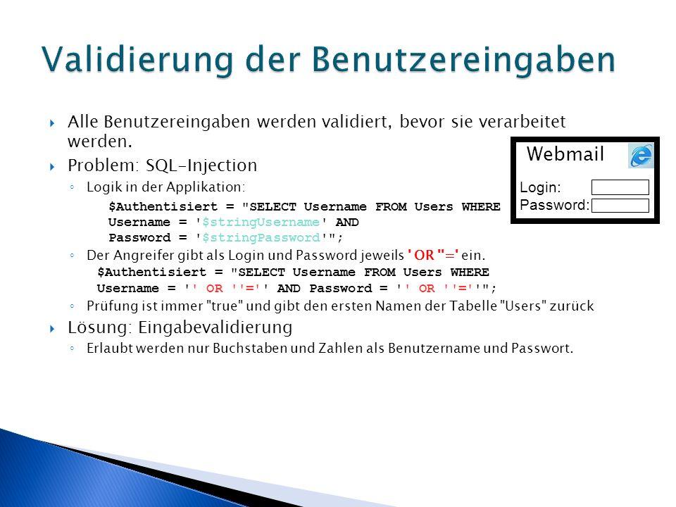 Alle Benutzereingaben werden validiert, bevor sie verarbeitet werden. Problem: SQL-Injection Logik in der Applikation: $Authentisiert =