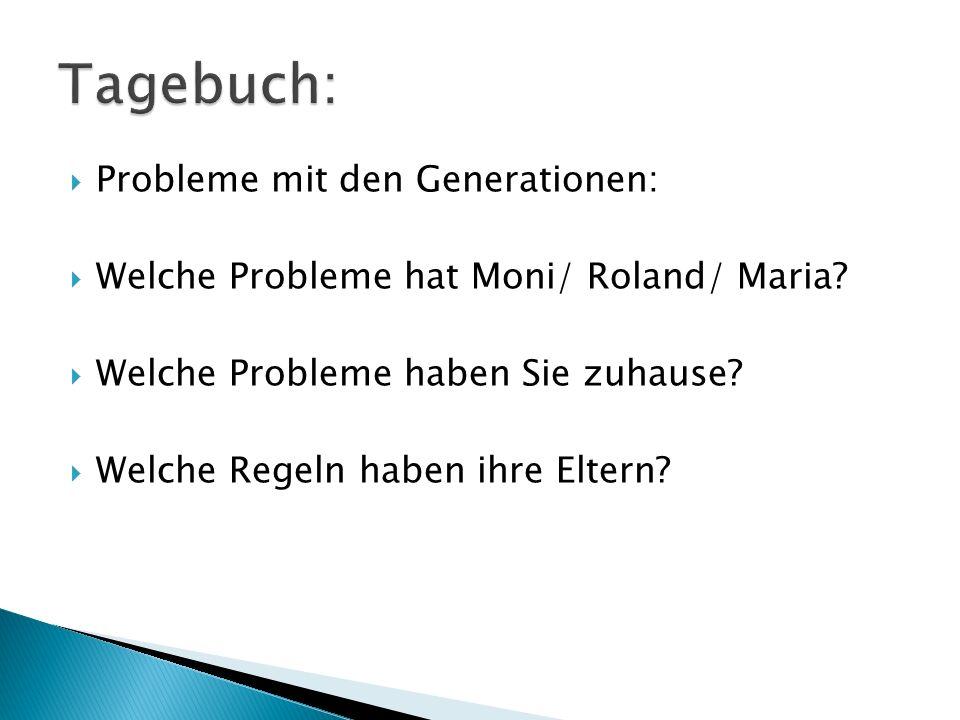 Probleme mit den Generationen: Welche Probleme hat Moni/ Roland/ Maria.