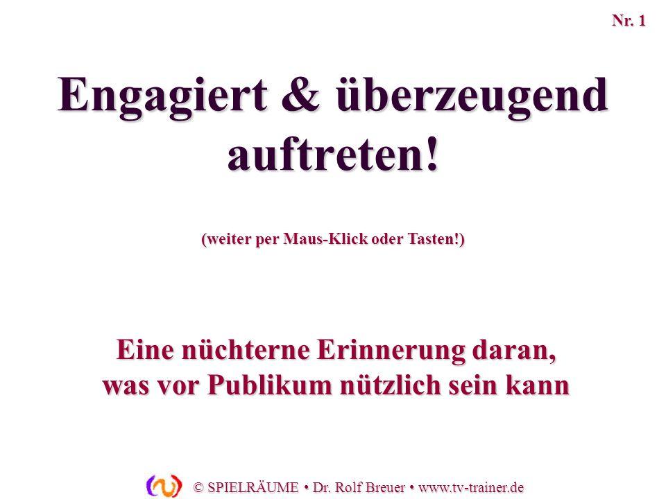 © SPIELRÄUME Dr. Rolf Breuer www.tv-trainer.de Eine nüchterne Erinnerung daran, was vor Publikum nützlich sein kann (weiter per Maus-Klick oder Tasten