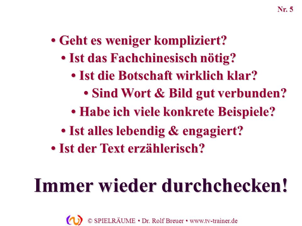 © SPIELRÄUME Dr. Rolf Breuer www.tv-trainer.de Ist die Botschaft wirklich klar? Ist die Botschaft wirklich klar? Ist das Fachchinesisch nötig? Ist das