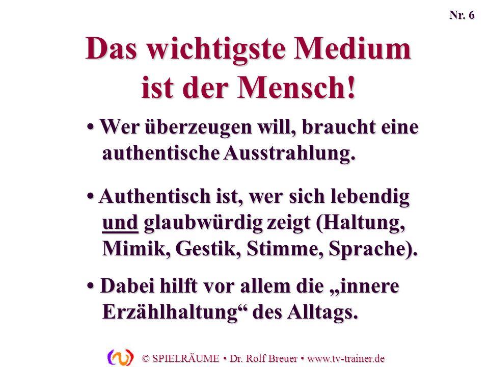 © SPIELRÄUME Dr. Rolf Breuer www.tv-trainer.de Wer überzeugen will, braucht eine authentische Ausstrahlung. Wer überzeugen will, braucht eine authenti