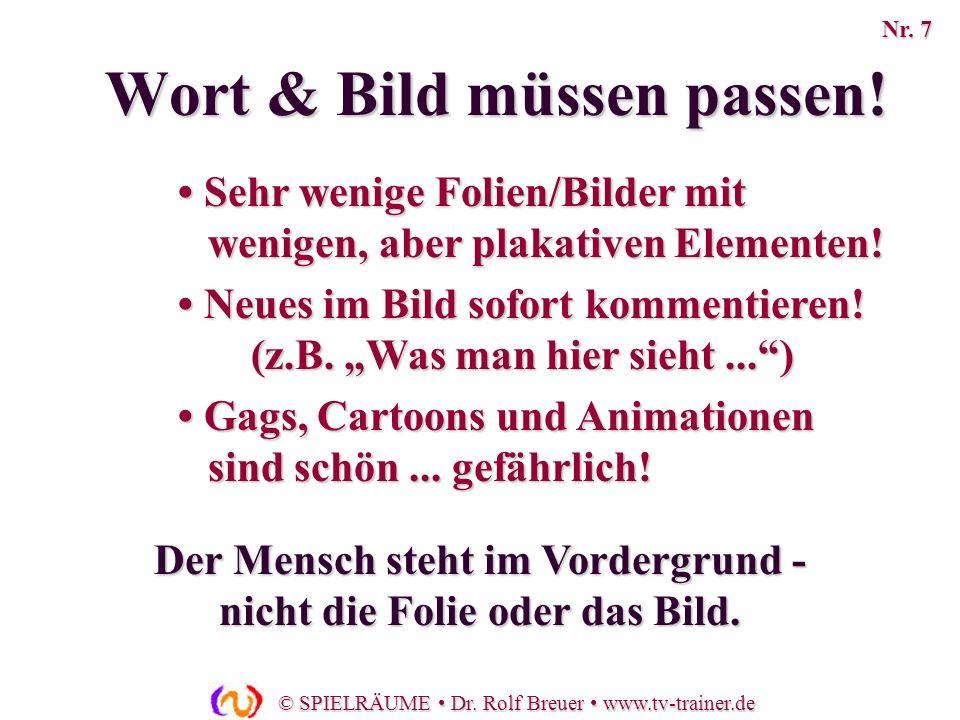 © SPIELRÄUME Dr. Rolf Breuer www.tv-trainer.de Sehr wenige Folien/Bilder mit wenigen, aber plakativen Elementen! Sehr wenige Folien/Bilder mit wenigen