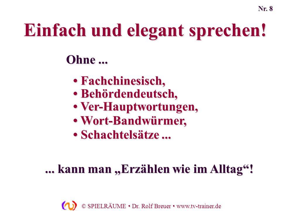 © SPIELRÄUME Dr. Rolf Breuer www.tv-trainer.de Fachchinesisch, Fachchinesisch, Behördendeutsch, Behördendeutsch, Ver-Hauptwortungen, Ver-Hauptwortunge
