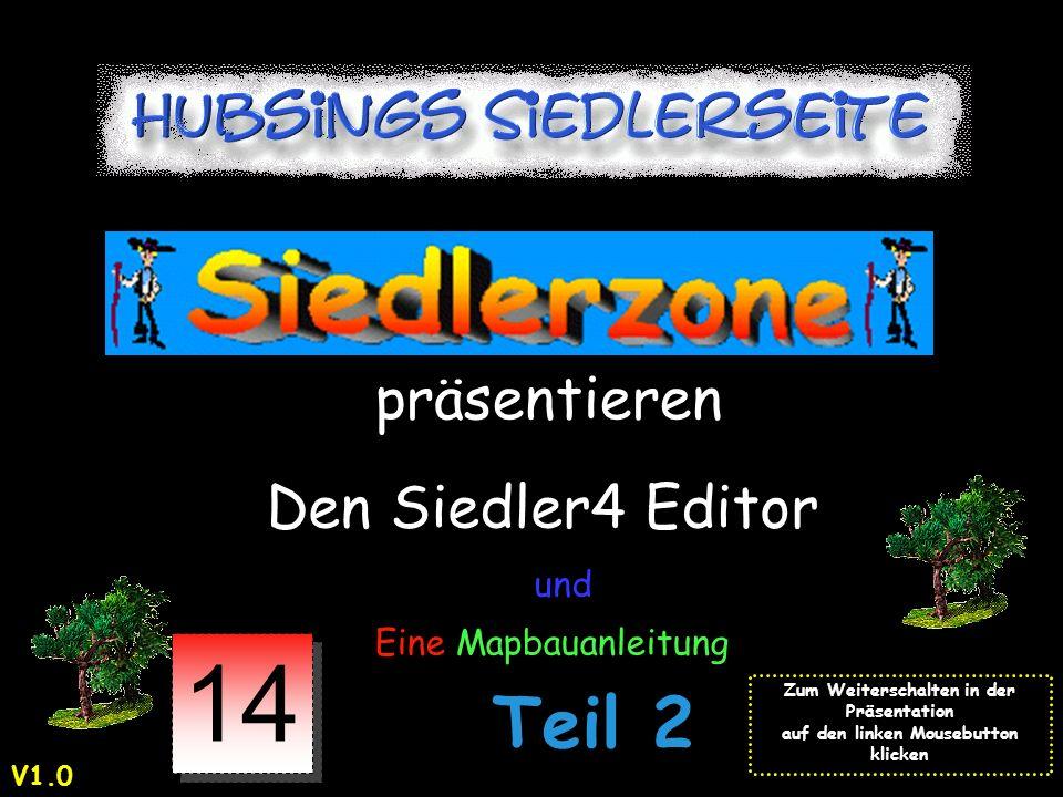 und präsentieren Den Siedler4 Editor und Eine Mapbauanleitung Zum Weiterschalten in der Präsentation auf den linken Mousebutton klicken 14 Teil 2 V1.0