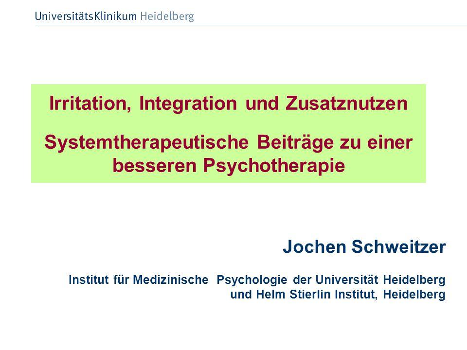 Irritation, Integration und Zusatznutzen Systemtherapeutische Beiträge zu einer besseren Psychotherapie Jochen Schweitzer Institut für Medizinische Ps