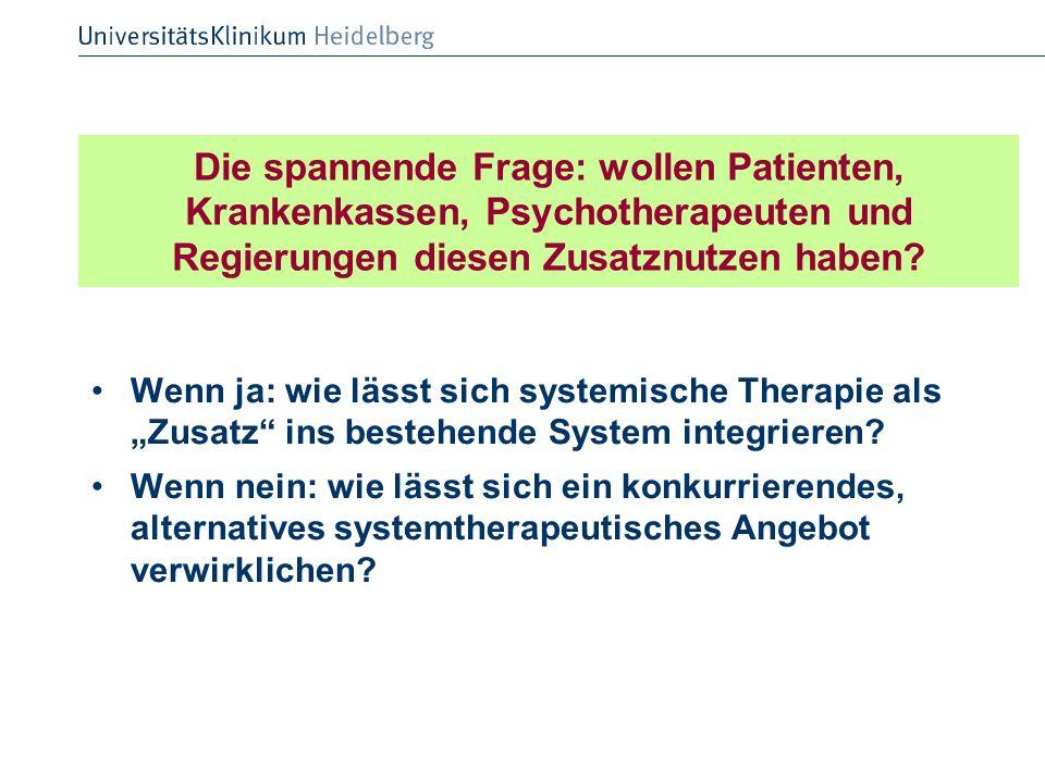 Die spannende Frage: wollen Patienten, Krankenkassen, Psychotherapeuten und Regierungen diesen Zusatznutzen haben? Wenn ja: wie lässt sich systemische