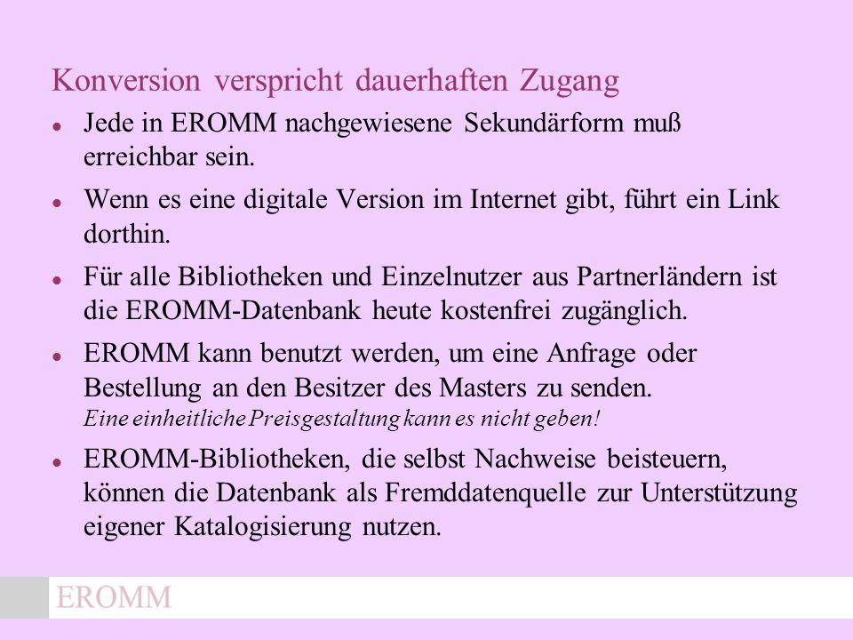 x Konversion verspricht dauerhaften Zugang Jede in EROMM nachgewiesene Sekundärform muß erreichbar sein.
