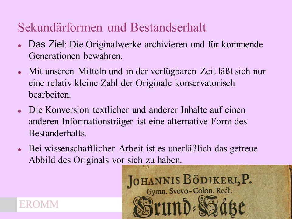x Sekundärformen und Bestandserhalt Das Ziel : Die Originalwerke archivieren und für kommende Generationen bewahren.