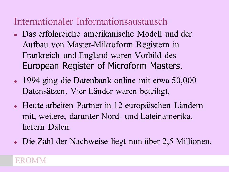 x Internationaler Informationsaustausch Das erfolgreiche amerikanische Modell und der Aufbau von Master-Mikroform Registern in Frankreich und England waren Vorbild des European Register of Microform Masters.