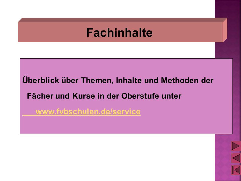 Fachinhalte Überblick über Themen, Inhalte und Methoden der Fächer und Kurse in der Oberstufe unter www.fvbschulen.de/service