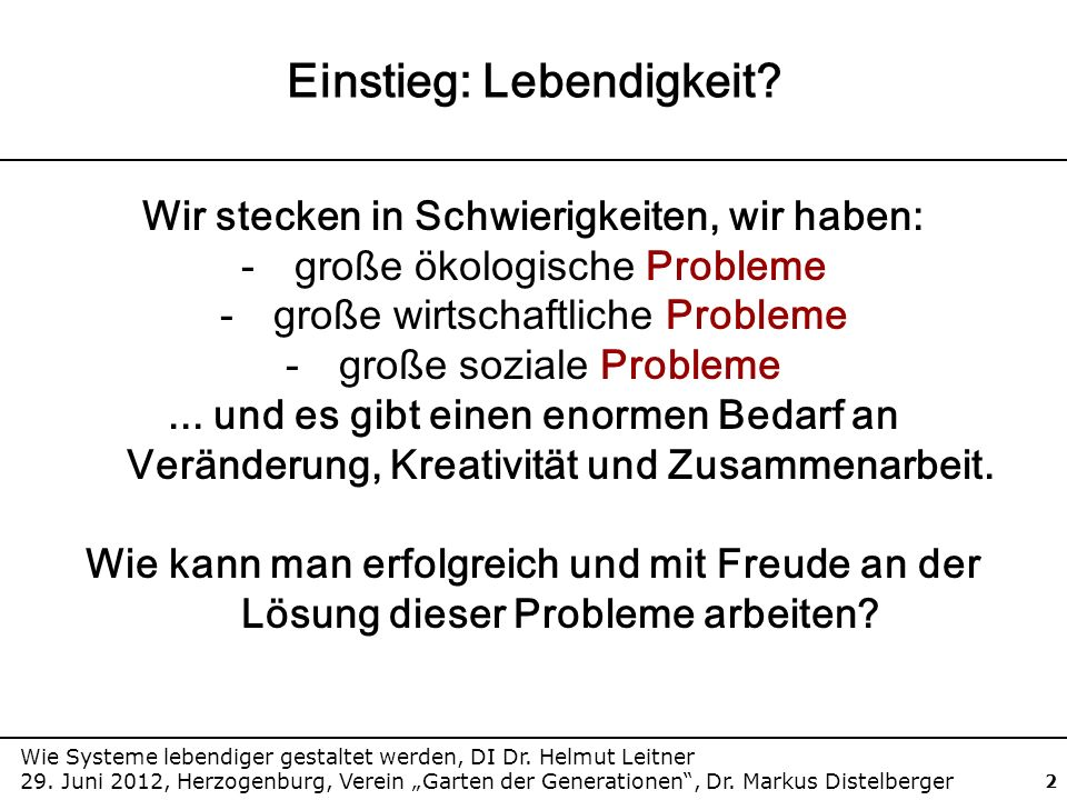 Wie Systeme lebendiger gestaltet werden, DI Dr. Helmut Leitner 29. Juni 2012, Herzogenburg, Verein Garten der Generationen, Dr. Markus Distelberger 2