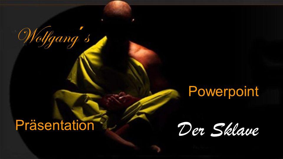 Der Sklave Wolfgang´s Powerpoint Präsentation